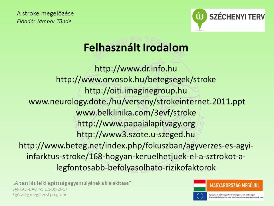 Felhasznált Irodalom http://www.dr.info.hu http://www.orvosok.hu/betegsegek/stroke http://oiti.imaginegroup.hu www.neurology.dote./hu/verseny/strokein