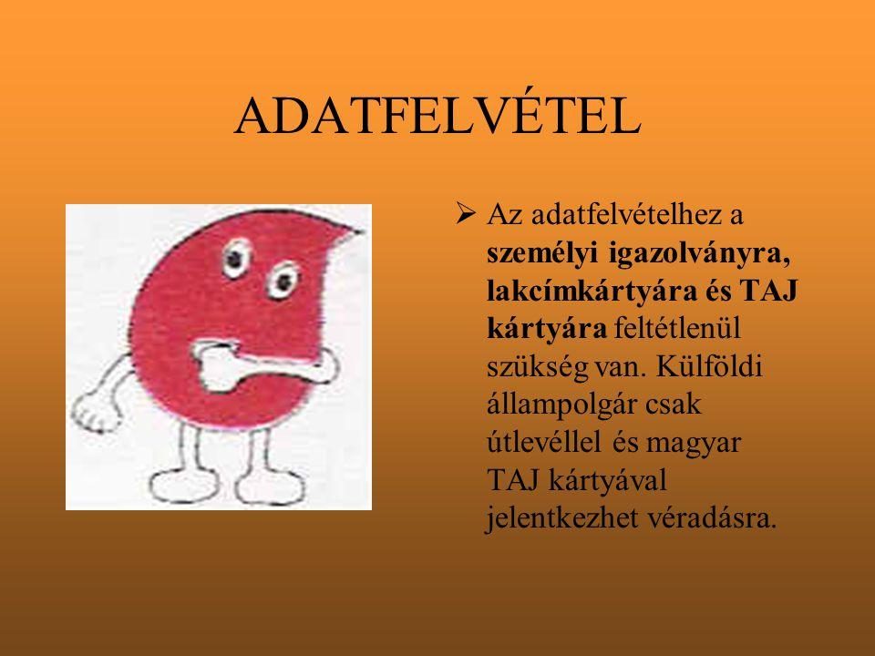 FELKÉSZÜLÉS A VÉRADÁSRA  Elfogyaszt egy pohár folyadékot, hogy a leadandó vérmennyiséget előre pótolja szervezetében.