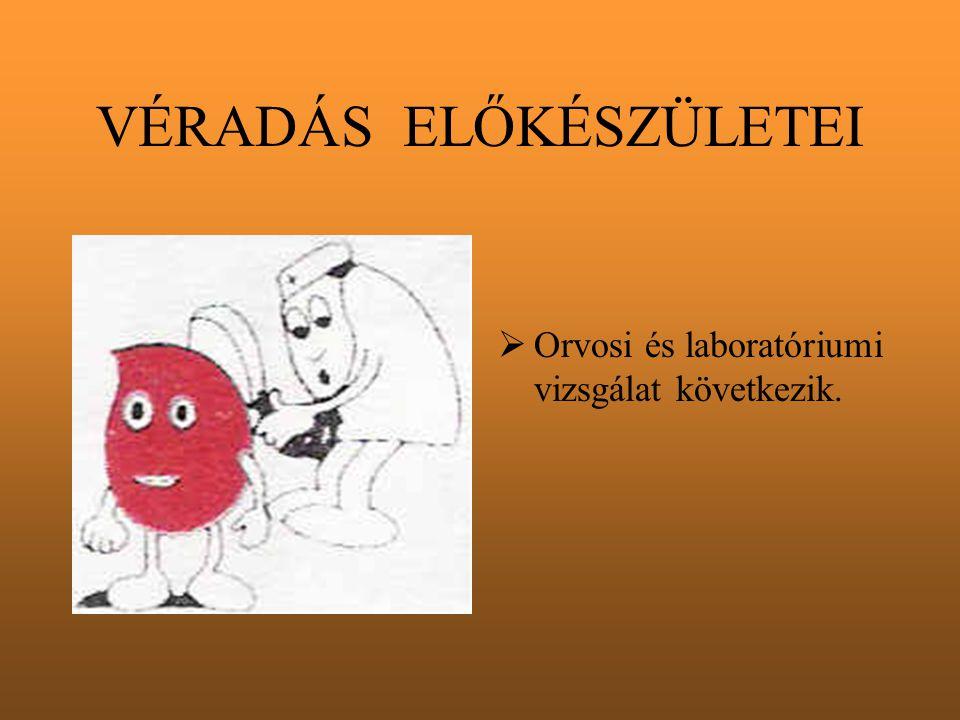 VÉRADÁS ELŐKÉSZÜLETEI  Orvosi és laboratóriumi vizsgálat következik.