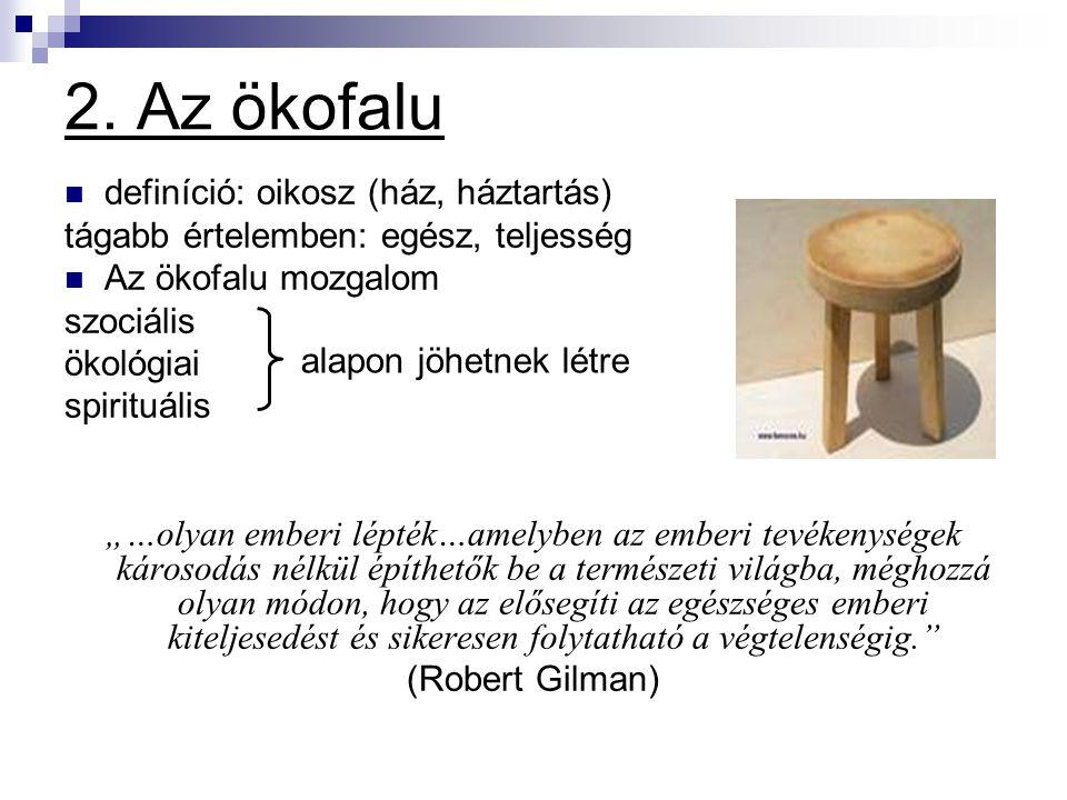 """definíció: oikosz (ház, háztartás) tágabb értelemben: egész, teljesség Az ökofalu mozgalom szociális ökológiai spirituális """"…olyan emberi lépték…amely"""