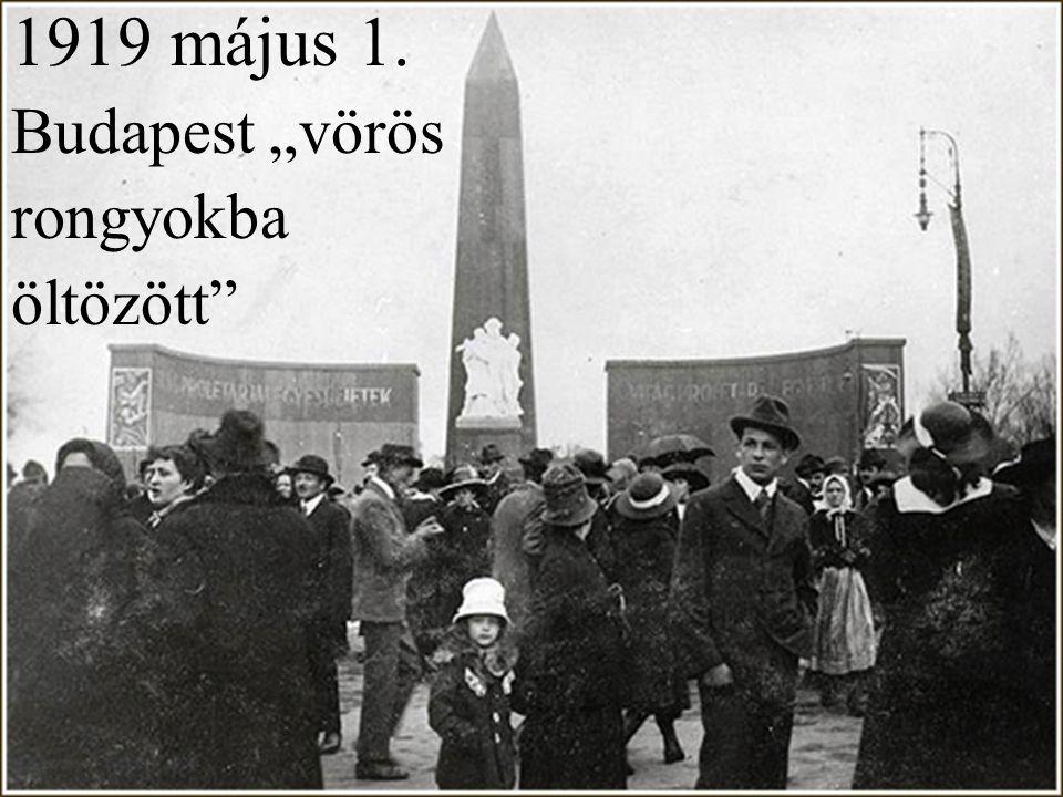 """1919 május 1. Budapest """"vörös rongyokba öltözött"""""""