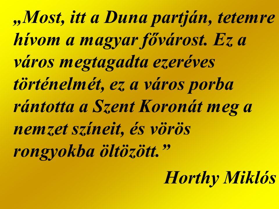 """""""Most, itt a Duna partján, tetemre hívom a magyar fővárost. Ez a város megtagadta ezeréves történelmét, ez a város porba rántotta a Szent Koronát meg"""