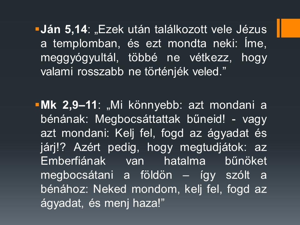 """ Ján 5,14: """"Ezek után találkozott vele Jézus a templomban, és ezt mondta neki: Íme, meggyógyultál, többé ne vétkezz, hogy valami rosszabb ne történjék veled.  Mk 2,9–11: """"Mi könnyebb: azt mondani a bénának: Megbocsáttattak bűneid."""