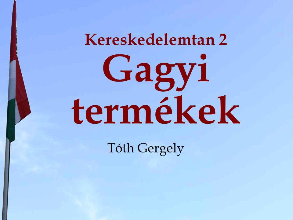 Kereskedelemtan 2 Gagyi termékek Tóth Gergely