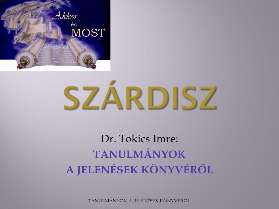 Dr. Tokics Imre: TANULMÁNYOK A JELENÉSEK KÖNYVÉRŐL TANULMÁNYOK A JELENÉSEK KÖNYVÉRŐL