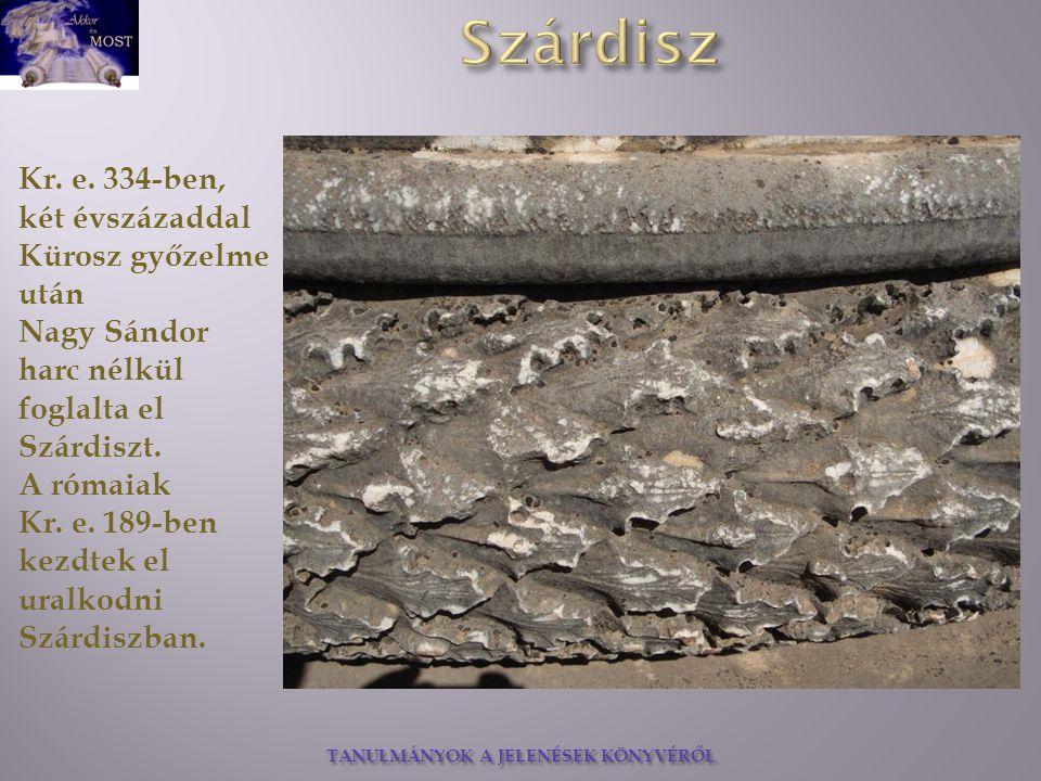 TANULMÁNYOK A JELENÉSEK KÖNYVÉRŐL Kr. e. 334-ben, két évszázaddal Kürosz győzelme után Nagy Sándor harc nélkül foglalta el Szárdiszt. A rómaiak Kr. e.