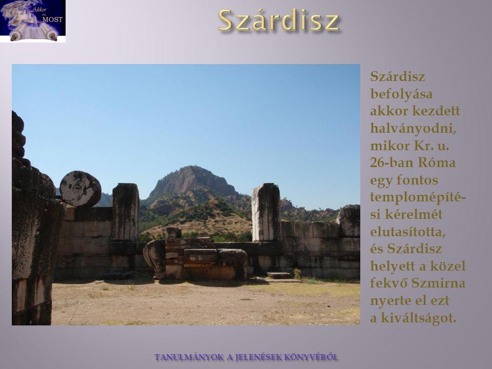 TANULMÁNYOK A JELENÉSEK KÖNYVÉRŐL Szárdisz befolyása akkor kezdett halványodni, mikor Kr. u. 26-ban Róma egy fontos templomépíté- si kérelmét elutasít