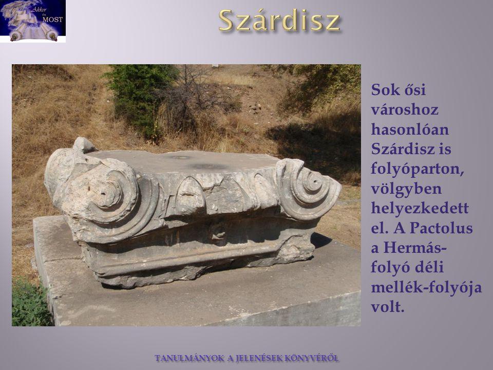 TANULMÁNYOK A JELENÉSEK KÖNYVÉRŐL Sok ősi városhoz hasonlóan Szárdisz is folyóparton, völgyben helyezkedett el. A Pactolus a Hermás- folyó déli mellék