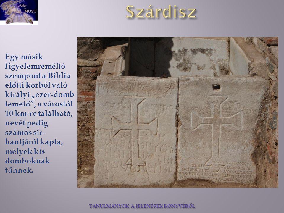 """TANULMÁNYOK A JELENÉSEK KÖNYVÉRŐL Egy másik figyelemreméltó szempont a Biblia előtti korból való királyi """"ezer-domb temető"""", a várostól 10 km-re talál"""
