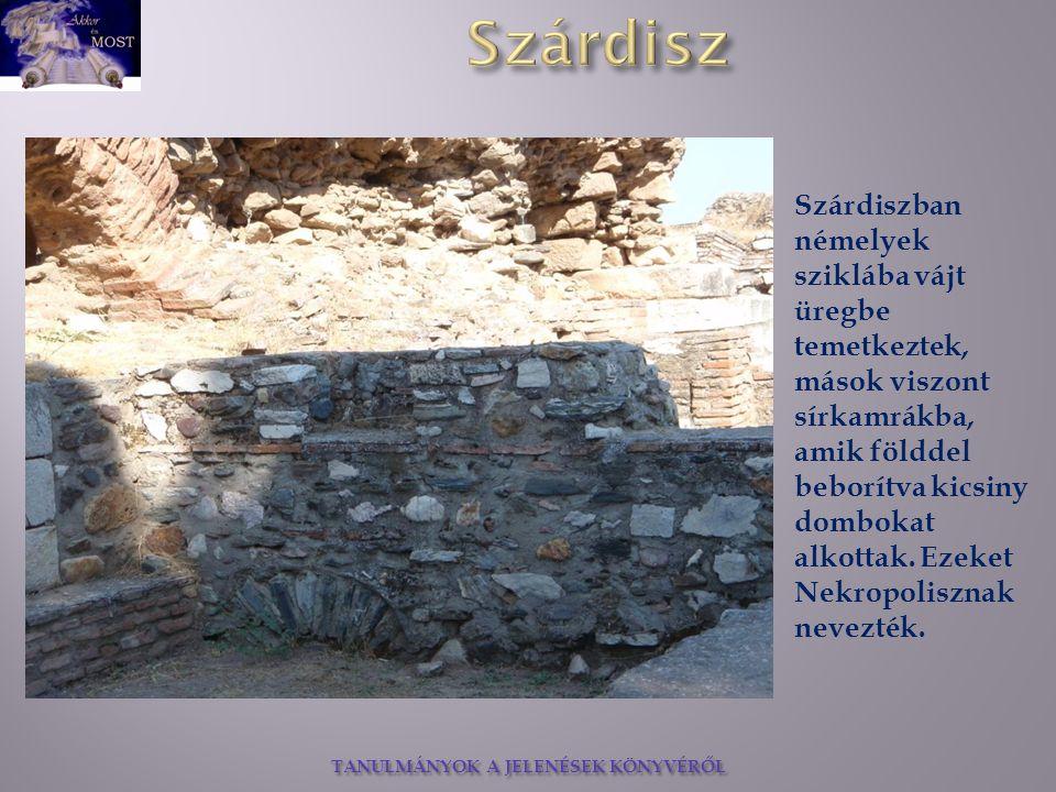 TANULMÁNYOK A JELENÉSEK KÖNYVÉRŐL Szárdiszban némelyek sziklába vájt üregbe temetkeztek, mások viszont sírkamrákba, amik földdel beborítva kicsiny dom