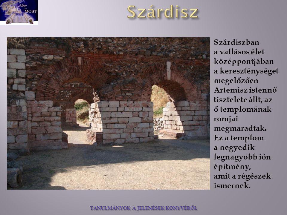 TANULMÁNYOK A JELENÉSEK KÖNYVÉRŐL Szárdiszban a vallásos élet középpontjában a kereszténységet megelőzően Artemisz istennő tisztelete állt, az ő templ