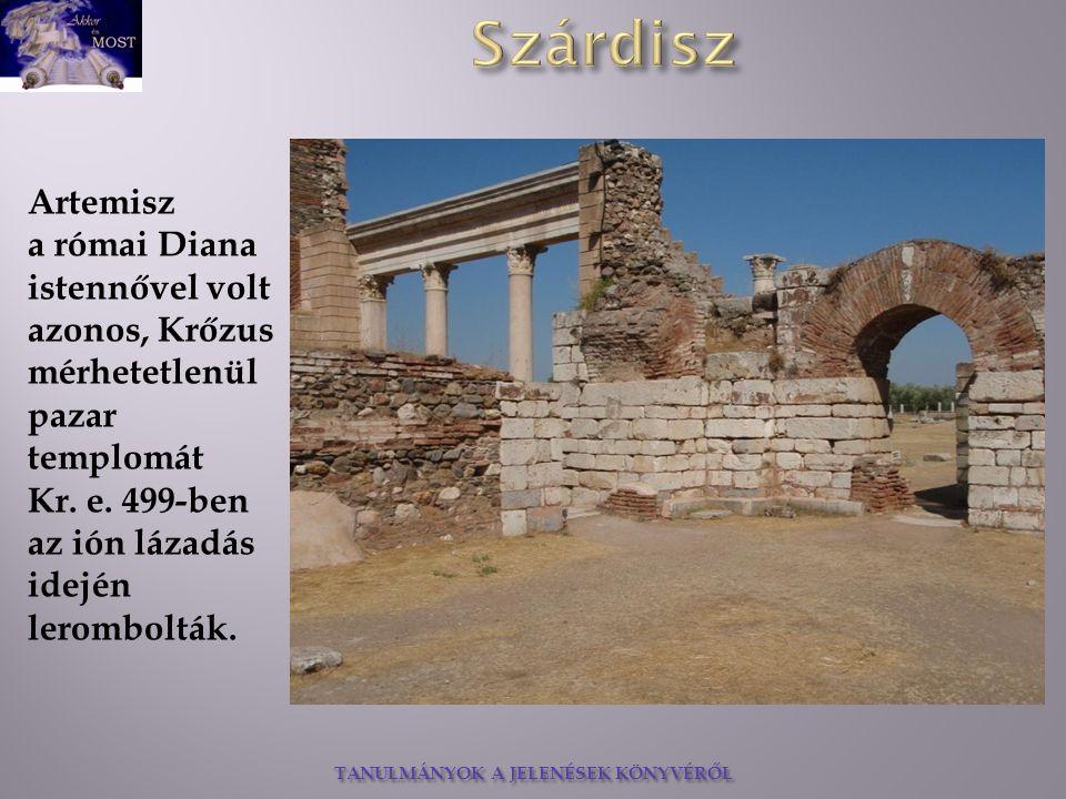 TANULMÁNYOK A JELENÉSEK KÖNYVÉRŐL Artemisz a római Diana istennővel volt azonos, Krőzus mérhetetlenül pazar templomát Kr. e. 499-ben az ión lázadás id