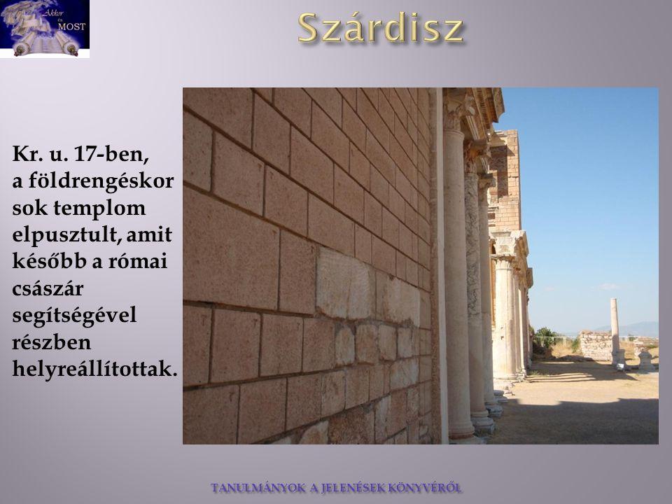TANULMÁNYOK A JELENÉSEK KÖNYVÉRŐL Kr. u. 17-ben, a földrengéskor sok templom elpusztult, amit később a római császár segítségével részben helyreállíto