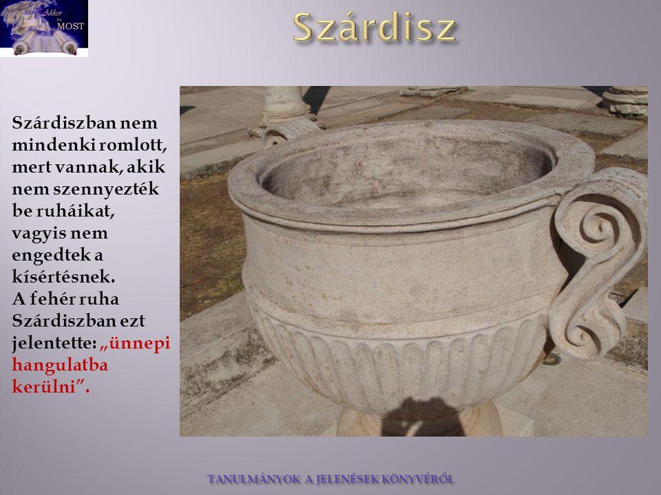 TANULMÁNYOK A JELENÉSEK KÖNYVÉRŐL Szárdiszban nem mindenki romlott, mert vannak, akik nem szennyezték be ruháikat, vagyis nem engedtek a kísértésnek.