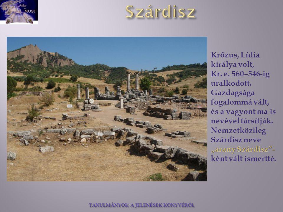 TANULMÁNYOK A JELENÉSEK KÖNYVÉRŐL Szárdiszban készítették az első arany és ezüst pénzérméket, s ez a modern pénz szülővárosává tette a helységet.