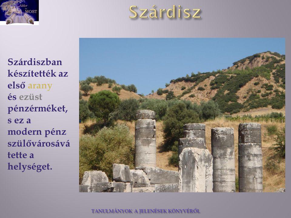 TANULMÁNYOK A JELENÉSEK KÖNYVÉRŐL Kürosz, a nagy hódító megölte ugyan Krőzus királyt, azonban Szárdisz megmaradt kormányzósági székhelynek a Perzsa Királyság idején is, Kr.