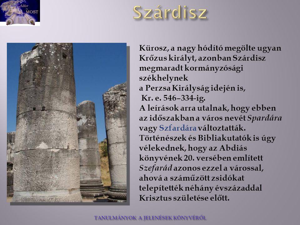 TANULMÁNYOK A JELENÉSEK KÖNYVÉRŐL Kürosz, a nagy hódító megölte ugyan Krőzus királyt, azonban Szárdisz megmaradt kormányzósági székhelynek a Perzsa Ki