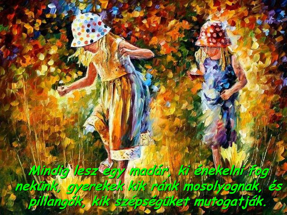 A nyomor közepette is mindig lesznek olyan gyerekek, kik tele reménnyel néznek fel ránk, várva tőlünk valamit, és még a vihar közepette is a nap valahol meg fog jelenni a sivárság közepén, és újra sütni fog.