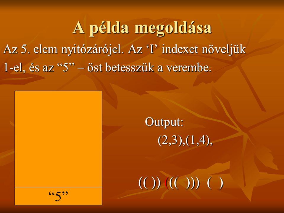 A példa megoldása Az 5.elem nyitózárójel.