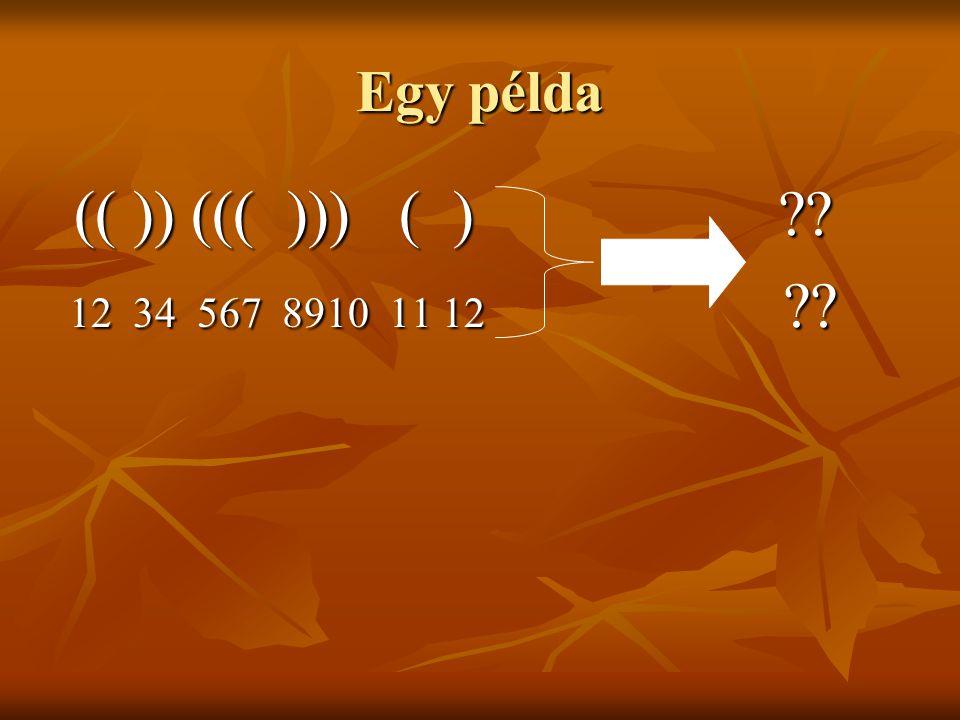 Egy példa (( )) ((( ))) ( ) ?? (( )) ((( ))) ( ) ?? 12 34 567 8910 11 12 ?? 12 34 567 8910 11 12 ??