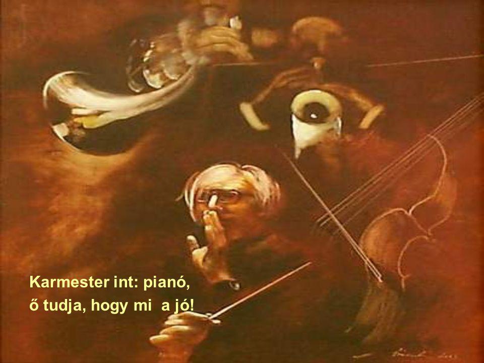 Karmester int: pianó, ő tudja, hogy mi a jó!