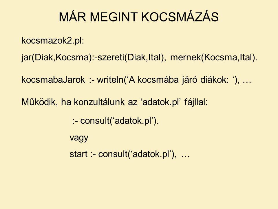 kocsmazok2.pl: jar(Diak,Kocsma):-szereti(Diak,Ital), mernek(Kocsma,Ital).