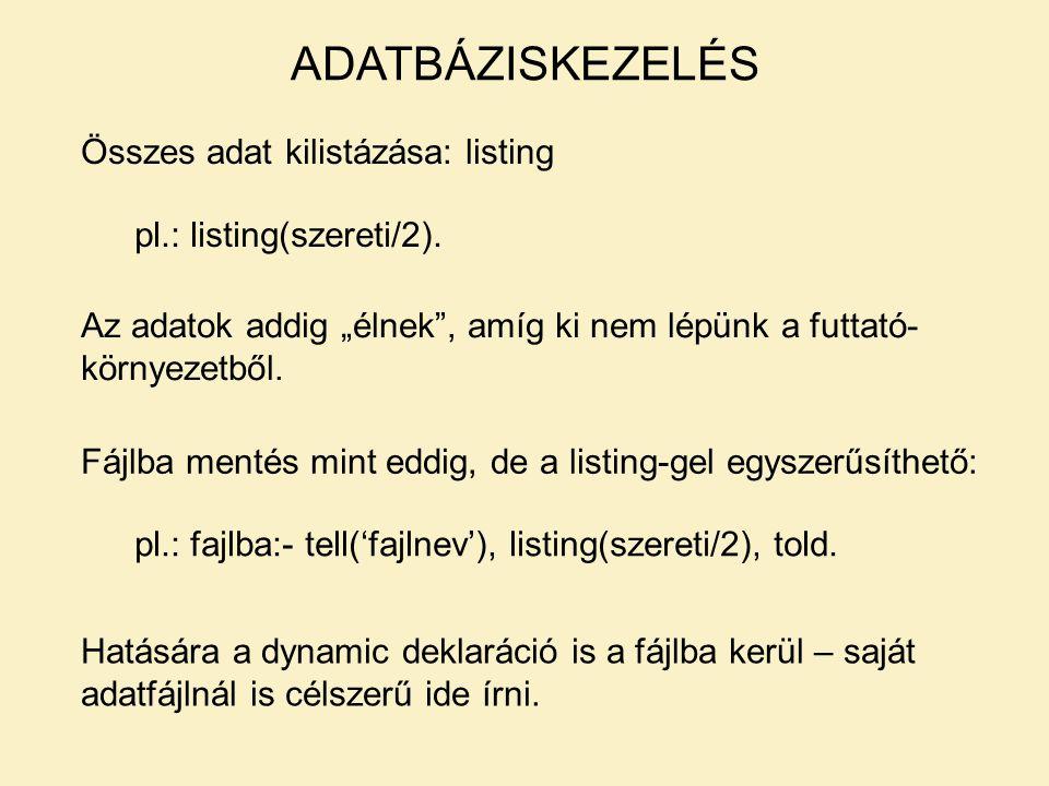 Összes adat kilistázása: listing ADATBÁZISKEZELÉS pl.: listing(szereti/2).