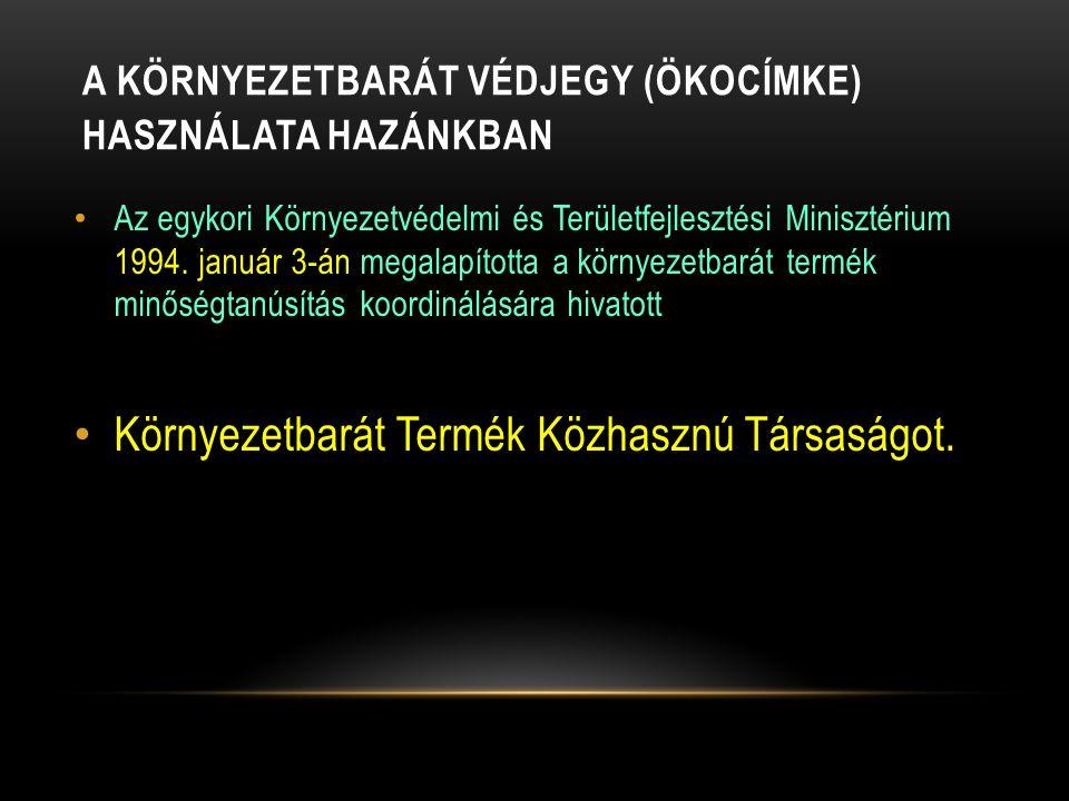 A KÖRNYEZETBARÁT VÉDJEGY (ÖKOCÍMKE) HASZNÁLATA HAZÁNKBAN Az egykori Környezetvédelmi és Területfejlesztési Minisztérium 1994. január 3-án megalapított