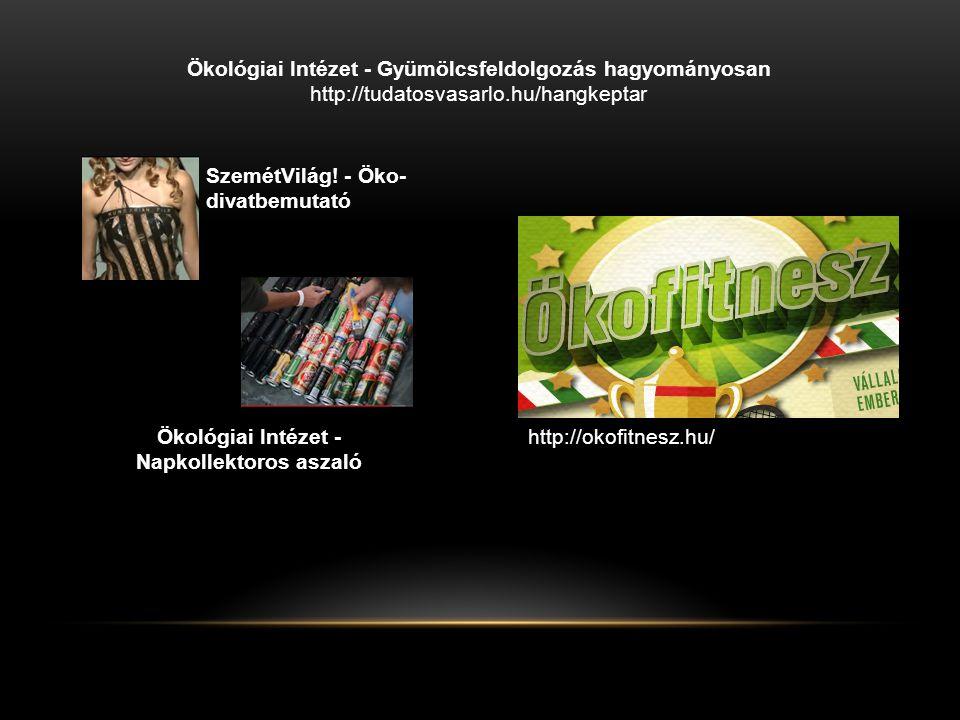 Ökológiai Intézet - Gyümölcsfeldolgozás hagyományosan http://tudatosvasarlo.hu/hangkeptar http://okofitnesz.hu/ SzemétVilág! - Öko- divatbemutató Ökol