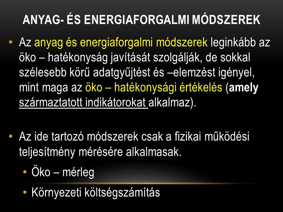 ÖKO-MÉRLEG Jellemzői: Az öko-mérleg szintén indikátorokkal operál, a bejövő és a kimenő anyag- és energiaáramokat (input – output oldali terhelések) veti össze egymással.