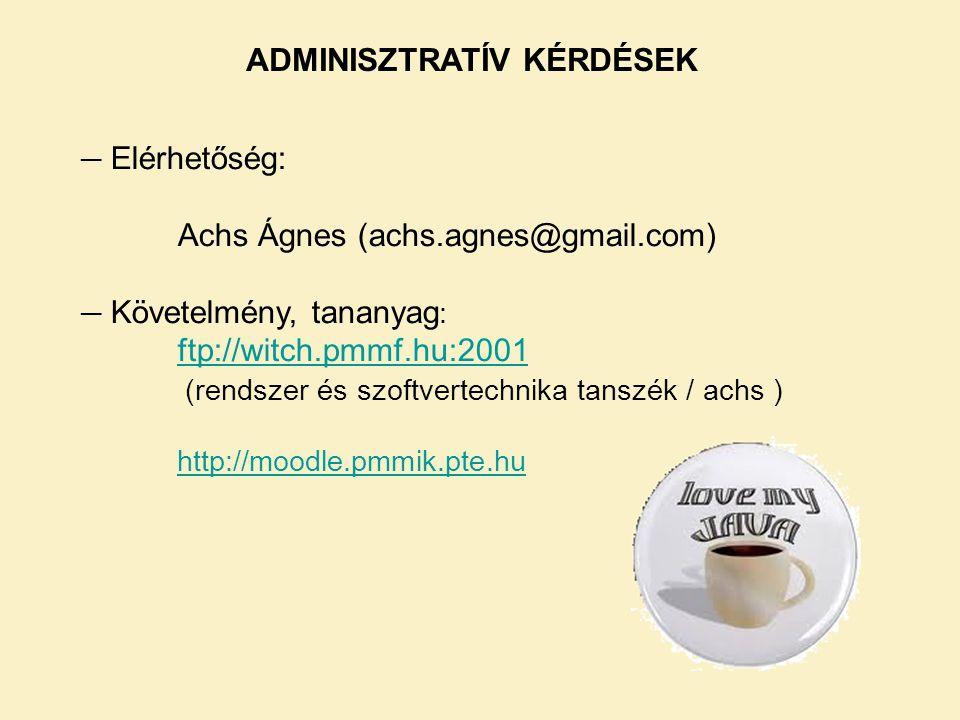 ─ Elérhetőség: Achs Ágnes (achs.agnes@gmail.com) ─ Követelmény, tananyag : ftp://witch.pmmf.hu:2001 (rendszer és szoftvertechnika tanszék / achs ) ftp://witch.pmmf.hu:2001 http://moodle.pmmik.pte.hu ADMINISZTRATÍV KÉRDÉSEK