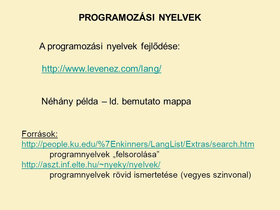 PROGRAMOZÁSI NYELVEK A programozási nyelvek fejlődése: http://www.levenez.com/lang/ Néhány példa – ld.