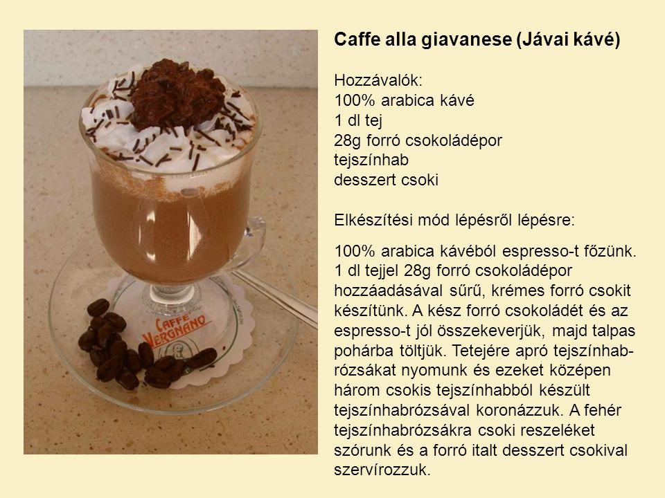 Caffe alla giavanese (Jávai kávé) Hozzávalók: 100% arabica kávé 1 dl tej 28g forró csokoládépor tejszínhab desszert csoki Elkészítési mód lépésről lépésre: 100% arabica kávéból espresso-t főzünk.