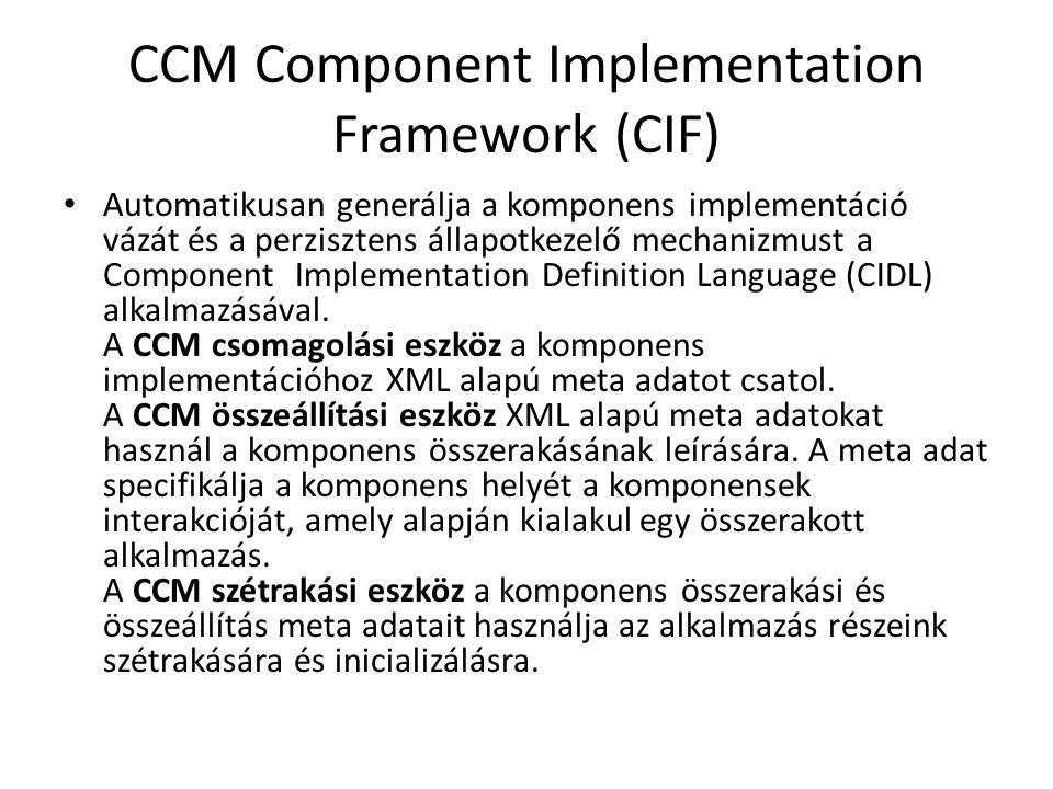 CCM Component Implementation Framework (CIF) Automatikusan generálja a komponens implementáció vázát és a perzisztens állapotkezelő mechanizmust a Com