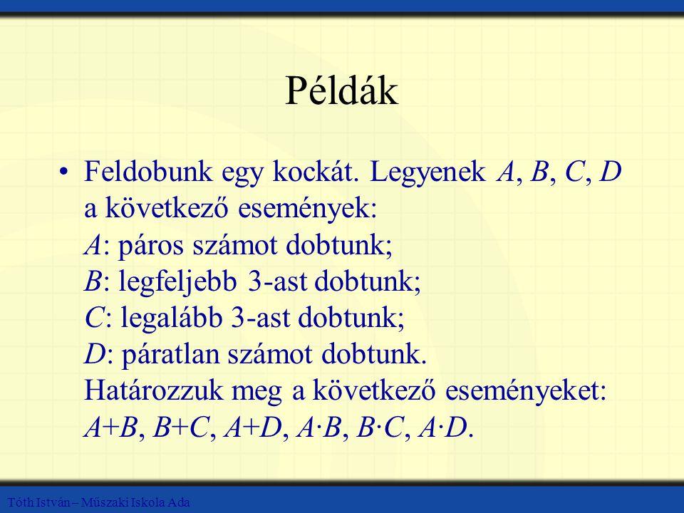Példák Feldobunk egy kockát. Legyenek A, B, C, D a következő események: A: páros számot dobtunk; B: legfeljebb 3-ast dobtunk; C: legalább 3-ast dobtun