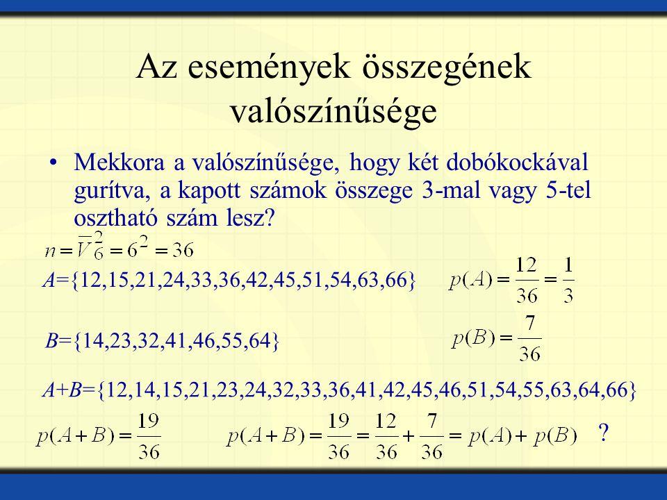 Az események összegének valószínűsége Mekkora a valószínűsége, hogy két dobókockával gurítva, a kapott számok összege 3-mal vagy 5-tel osztható szám l