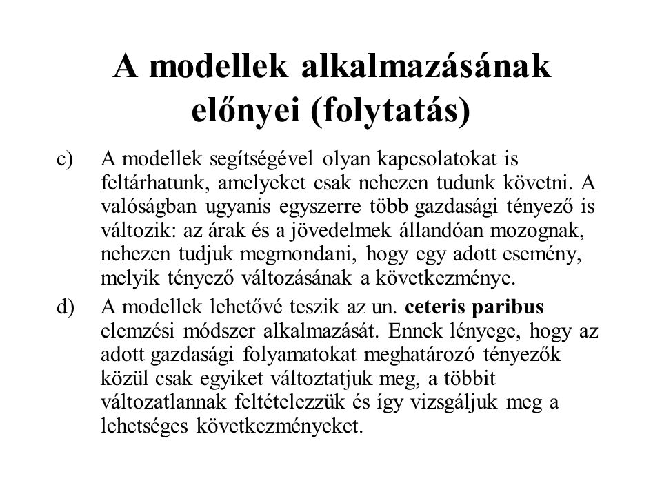 A modellek alkalmazásának előnyei a)A modellek megmutatják a gazdasági kapcsolatok legfontosabb és leglényegesebb elemeit valamint az ezek közötti öss