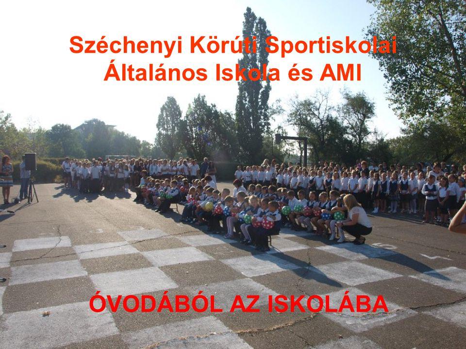 Széchenyi Körúti Sportiskolai Általános Iskola és AMI ÓVODÁBÓL AZ ISKOLÁBA