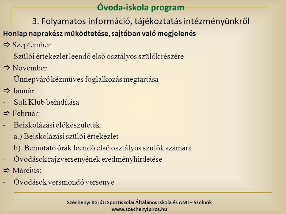 Óvoda-iskola program 3. Folyamatos információ, tájékoztatás intézményünkről Honlap naprakész működtetése, sajtóban való megjelenés  Szeptember: - Szü