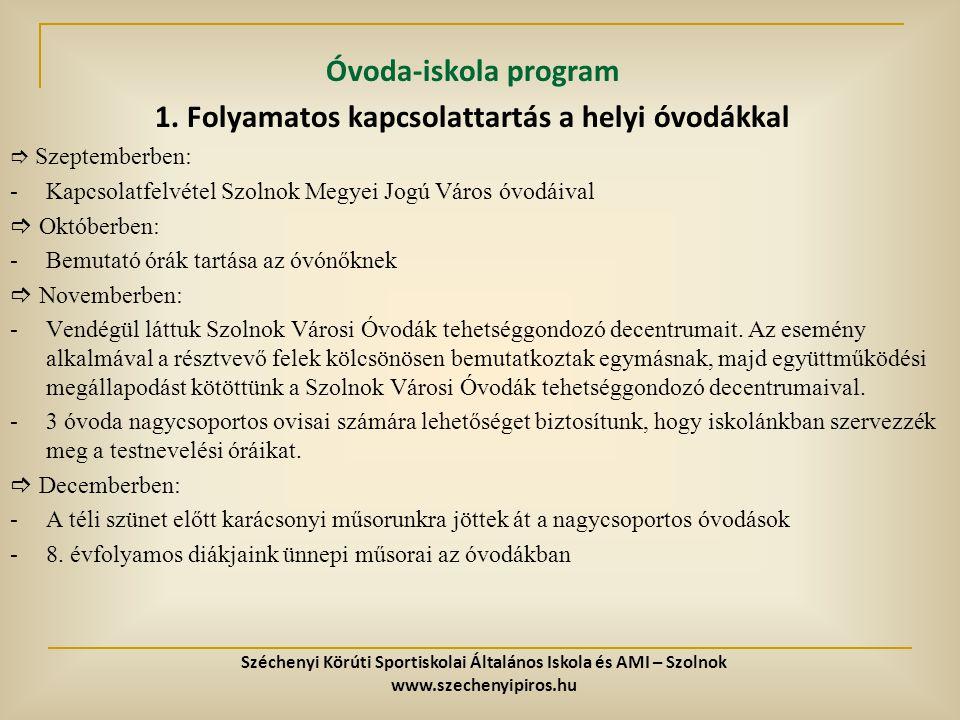 Óvoda-iskola program 1. Folyamatos kapcsolattartás a helyi óvodákkal  Szeptemberben: -Kapcsolatfelvétel Szolnok Megyei Jogú Város óvodáival  Október
