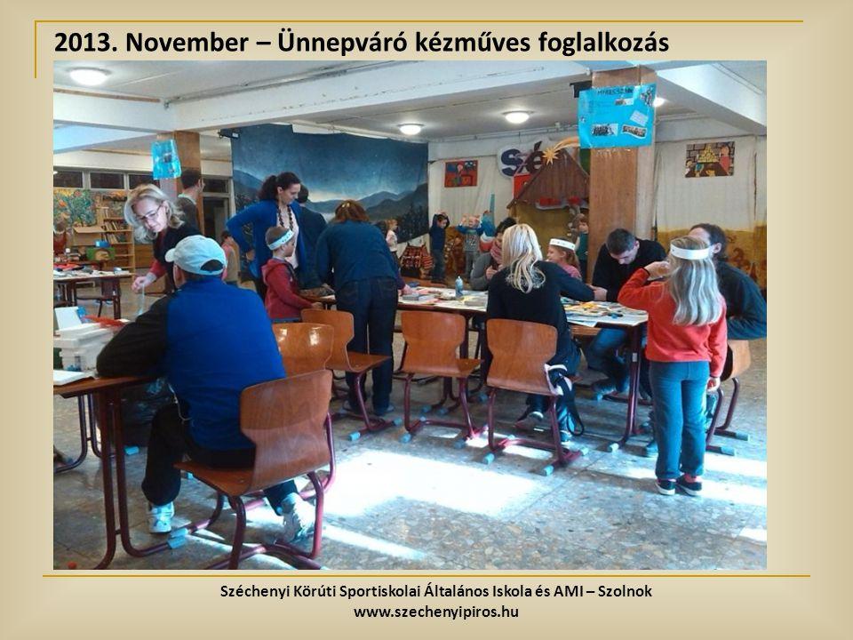 2013. November – Ünnepváró kézműves foglalkozás Széchenyi Körúti Sportiskolai Általános Iskola és AMI – Szolnok www.szechenyipiros.hu