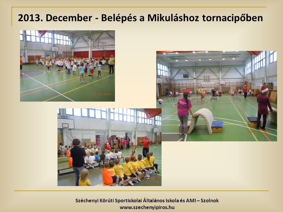 2013. December - Belépés a Mikuláshoz tornacipőben Széchenyi Körúti Sportiskolai Általános Iskola és AMI – Szolnok www.szechenyipiros.hu