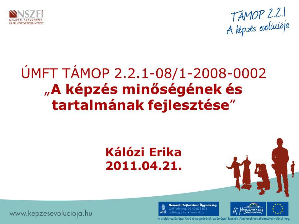 """ÚMFT TÁMOP 2.2.1-08/1-2008-0002 """"A képzés minőségének és tartalmának fejlesztése Kálózi Erika 2011.04.21."""