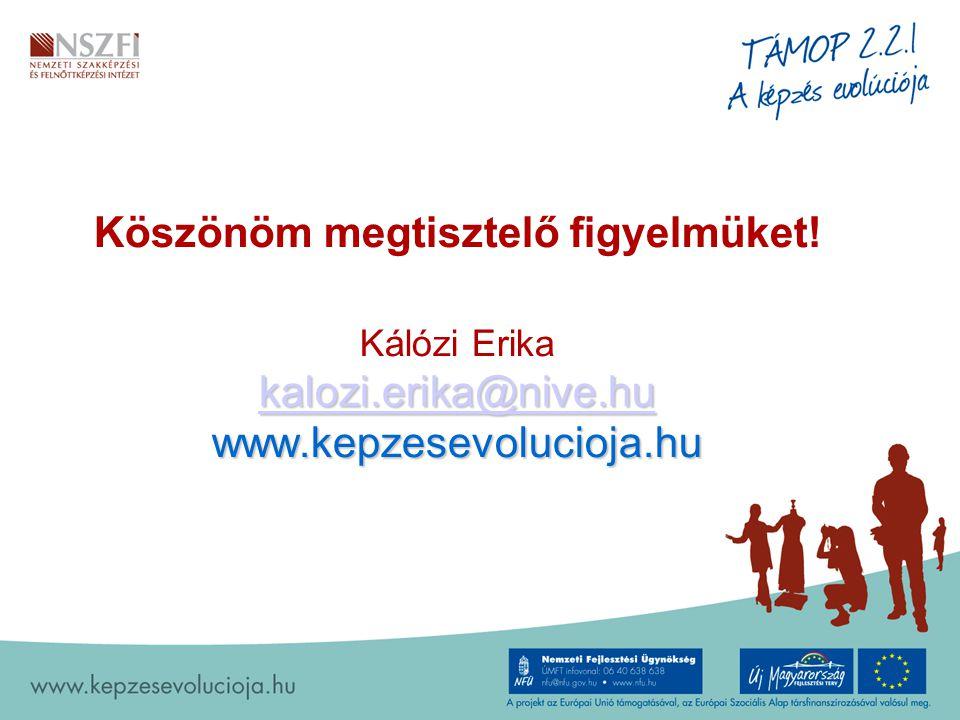 Köszönöm megtisztelő figyelmüket! Kálózi Erika kalozi.erika@nive.hu www.kepzesevolucioja.hu