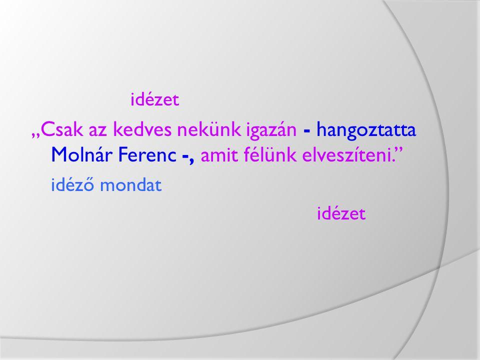 """idézet """"Csak az kedves nekünk igazán - hangoztatta Molnár Ferenc -, amit félünk elveszíteni."""" idéző mondat idézet"""