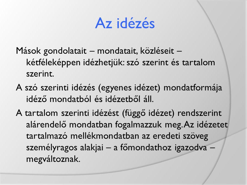 Az idézés Mások gondolatait – mondatait, közléseit – kétféleképpen idézhetjük: szó szerint és tartalom szerint. A szó szerinti idézés (egyenes idézet)