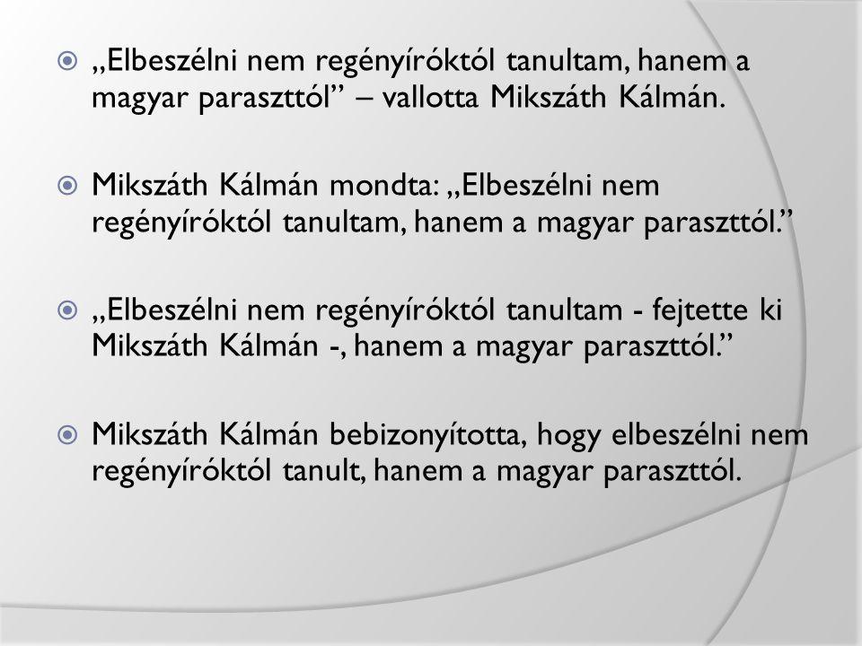 """ """"Elbeszélni nem regényíróktól tanultam, hanem a magyar paraszttól"""" – vallotta Mikszáth Kálmán.  Mikszáth Kálmán mondta: """"Elbeszélni nem regényírókt"""