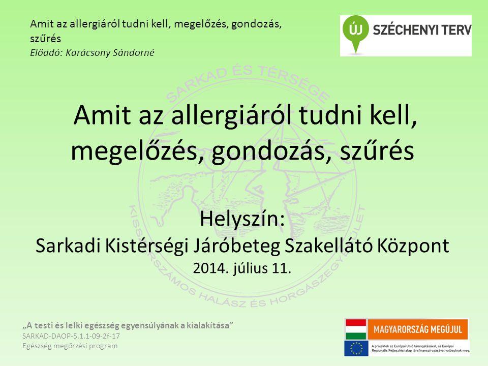 """Amit az allergiáról tudni kell, megelőzés, gondozás, szűrés Helyszín: Sarkadi Kistérségi Járóbeteg Szakellátó Központ 2014. július 11. """"A testi és lel"""