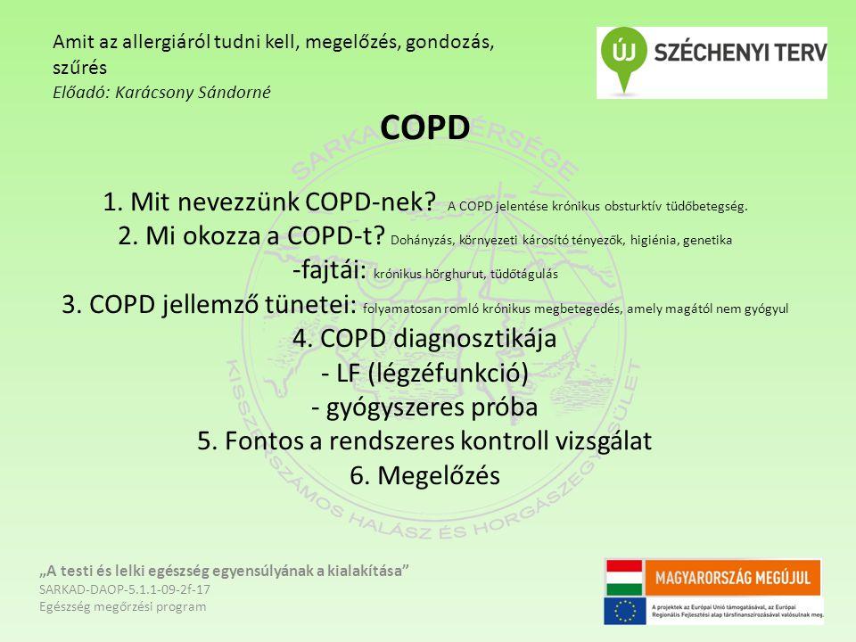 COPD 1. Mit nevezzünk COPD-nek? A COPD jelentése krónikus obsturktív tüdőbetegség. 2. Mi okozza a COPD-t? Dohányzás, környezeti károsító tényezők, hig