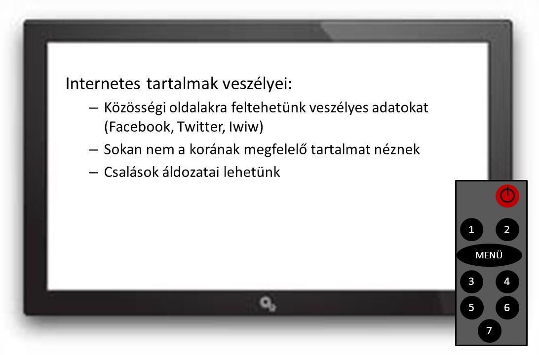 Internetes tartalmak veszélyei: – Közösségi oldalakra feltehetünk veszélyes adatokat (Facebook, Twitter, Iwiw) – Sokan nem a korának megfelelő tartalmat néznek – Csalások áldozatai lehetünk 1 43 2 MENÜ 56 7